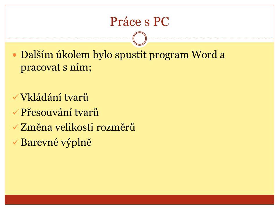 Práce s PC Dalším úkolem bylo spustit program Word a pracovat s ním;