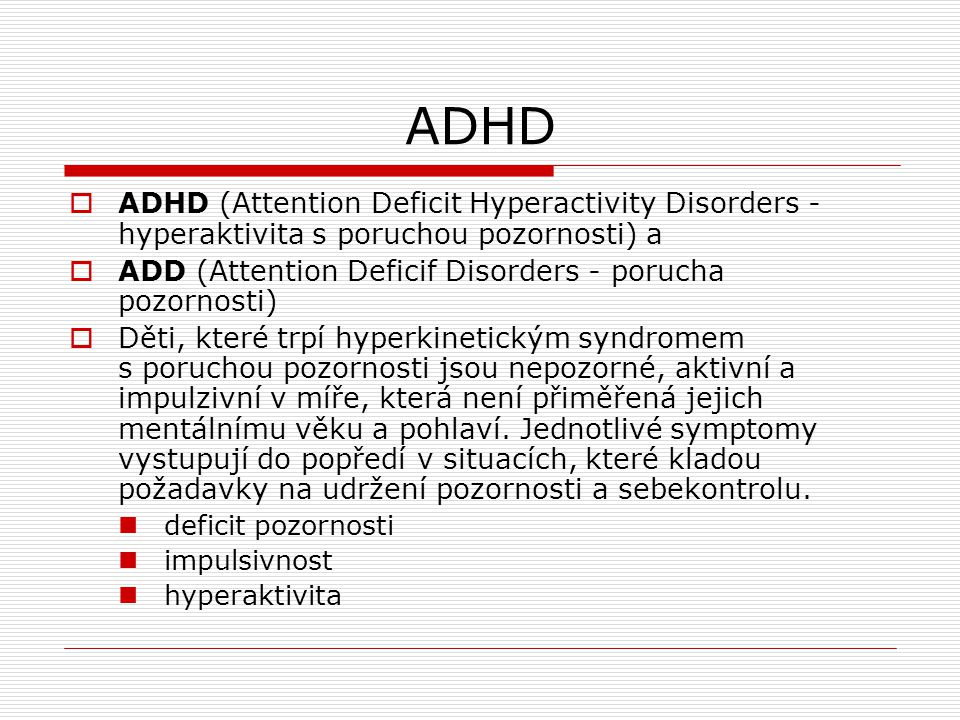 ADHD ADHD (Attention Deficit Hyperactivity Disorders - hyperaktivita s poruchou pozornosti) a.