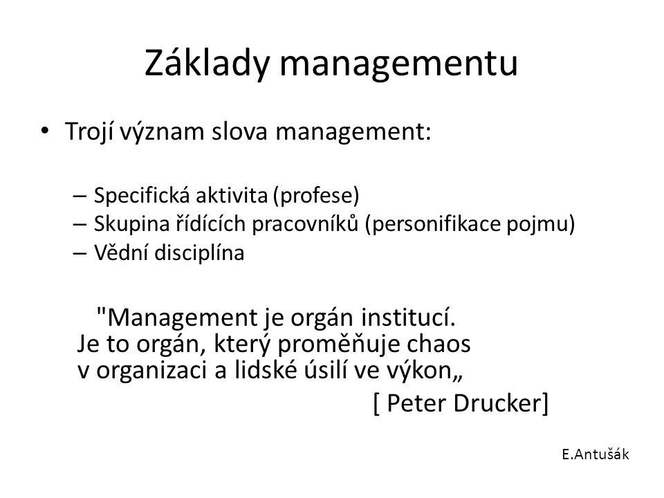 Základy managementu Trojí význam slova management: