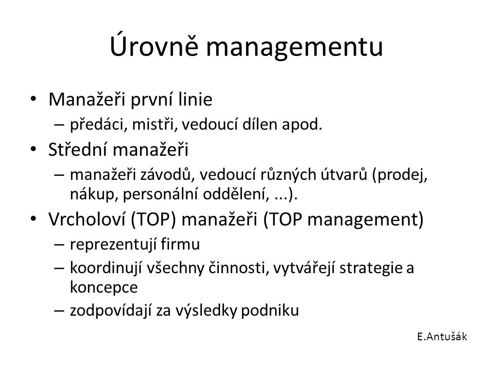 Úrovně managementu Manažeři první linie Střední manažeři