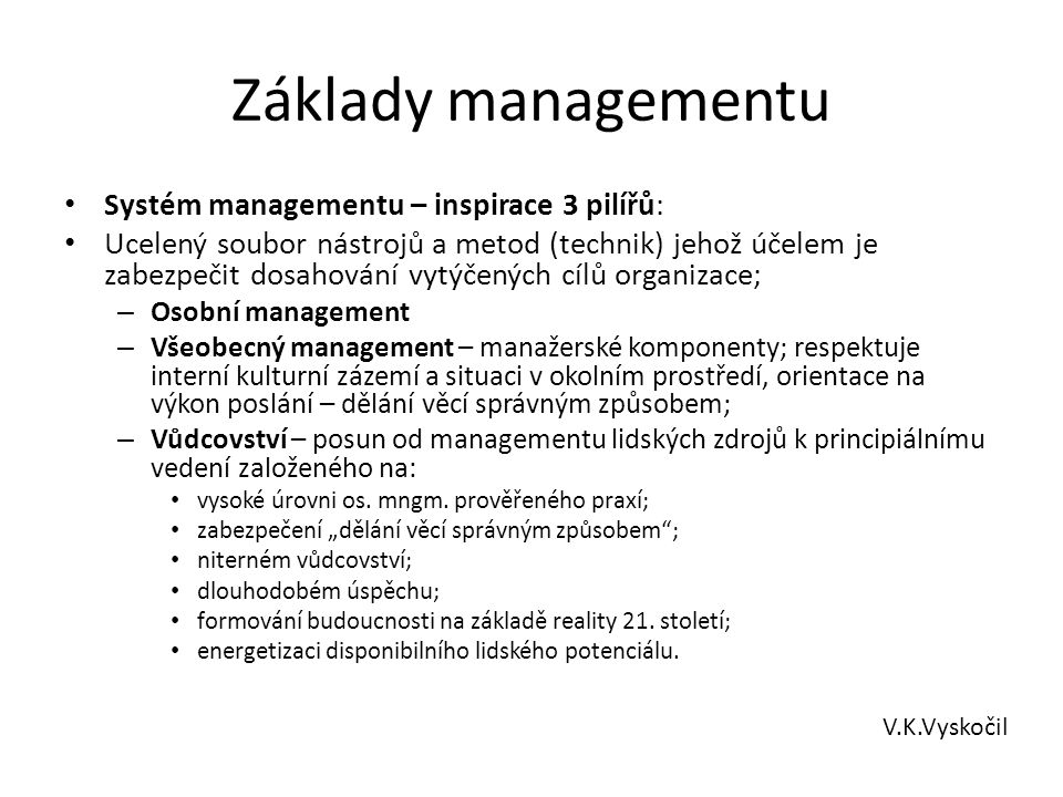 Základy managementu Systém managementu – inspirace 3 pilířů: