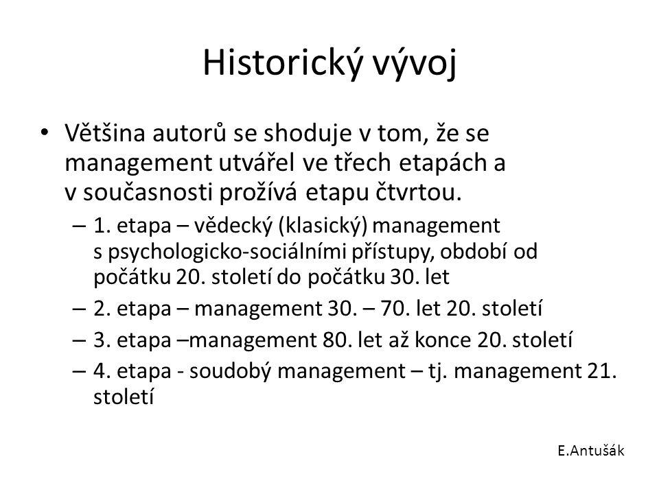 Historický vývoj Většina autorů se shoduje v tom, že se management utvářel ve třech etapách a v současnosti prožívá etapu čtvrtou.