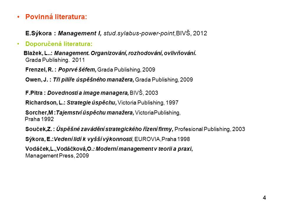 Povinná literatura: E.Sýkora : Management I, stud.sylabus-power-point,BIVŠ, 2012. Doporučená literatura: