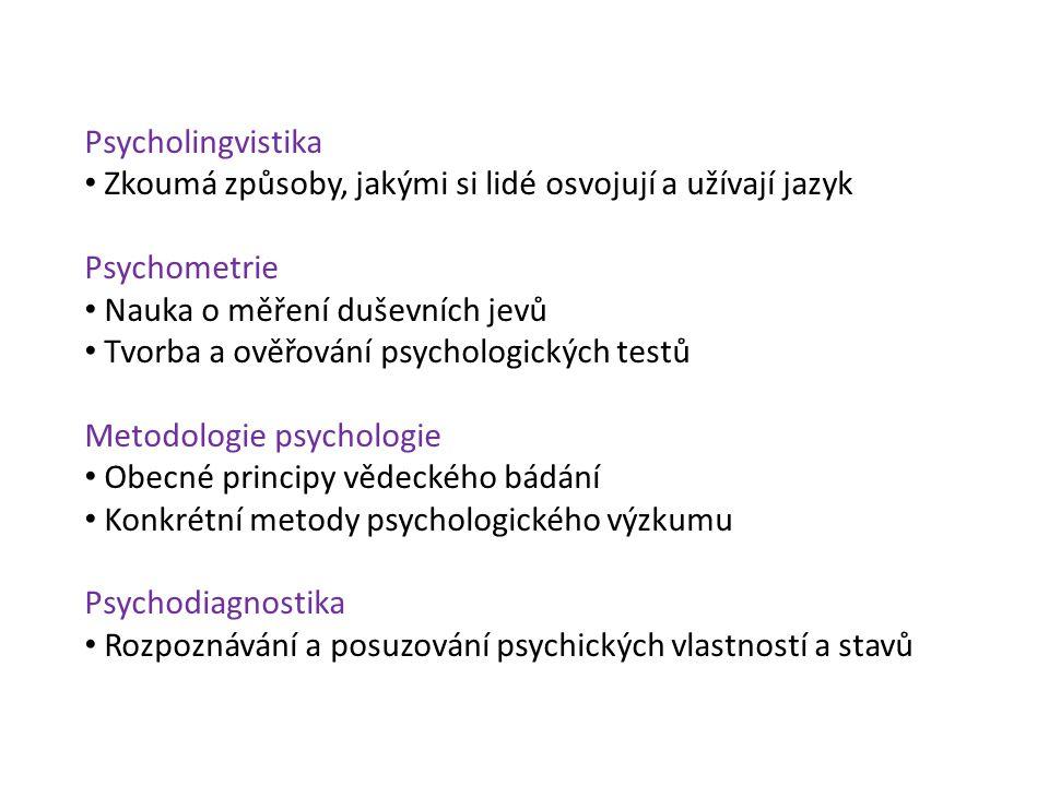 Psycholingvistika Zkoumá způsoby, jakými si lidé osvojují a užívají jazyk. Psychometrie. Nauka o měření duševních jevů.