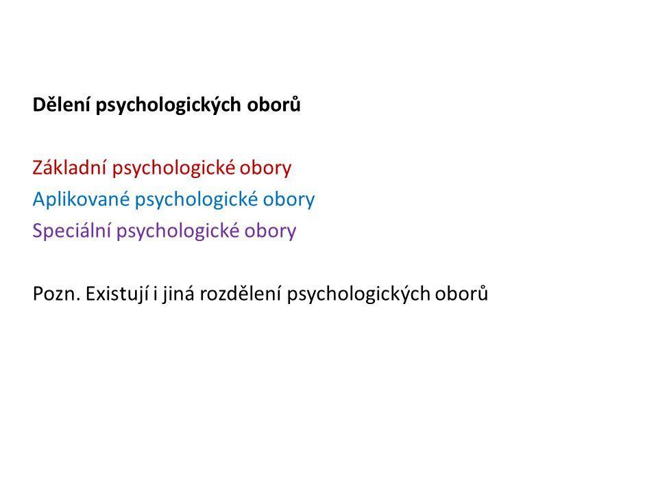 Dělení psychologických oborů Základní psychologické obory Aplikované psychologické obory Speciální psychologické obory Pozn.