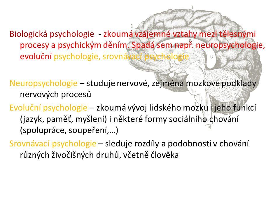 Biologická psychologie - zkoumá vzájemné vztahy mezi tělesnými procesy a psychickým děním. Spadá sem např. neuropsychologie, evoluční psychologie, srovnávací psychologie