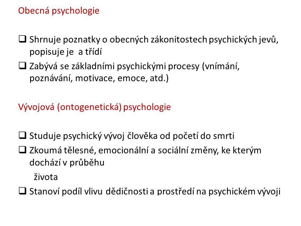 Obecná psychologie Shrnuje poznatky o obecných zákonitostech psychických jevů, popisuje je a třídí.