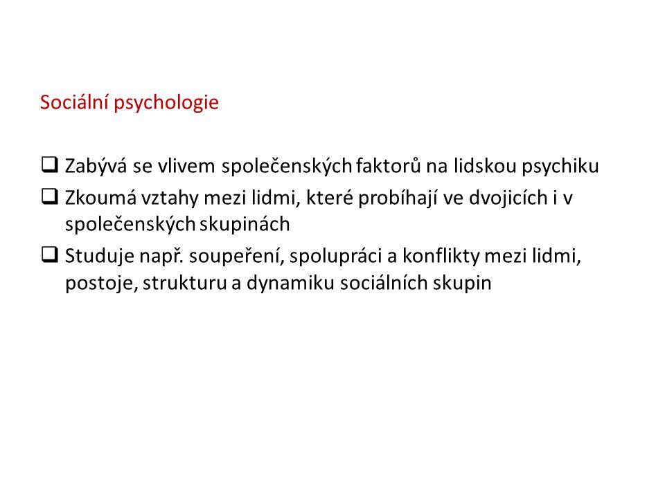 Sociální psychologie Zabývá se vlivem společenských faktorů na lidskou psychiku.