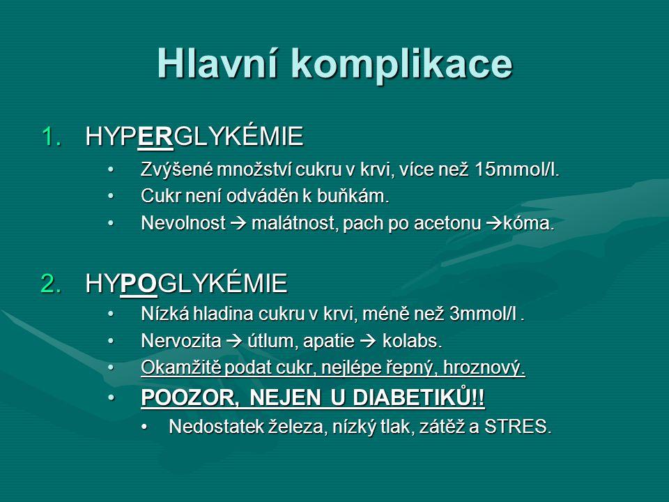 Hlavní komplikace HYPERGLYKÉMIE HYPOGLYKÉMIE
