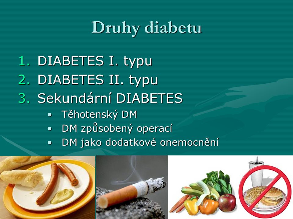 Druhy diabetu DIABETES I. typu DIABETES II. typu Sekundární DIABETES