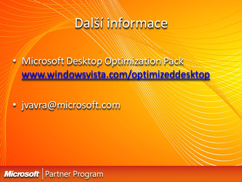 Další informace Microsoft Desktop Optimization Pack www.windowsvista.com/optimizeddesktop.