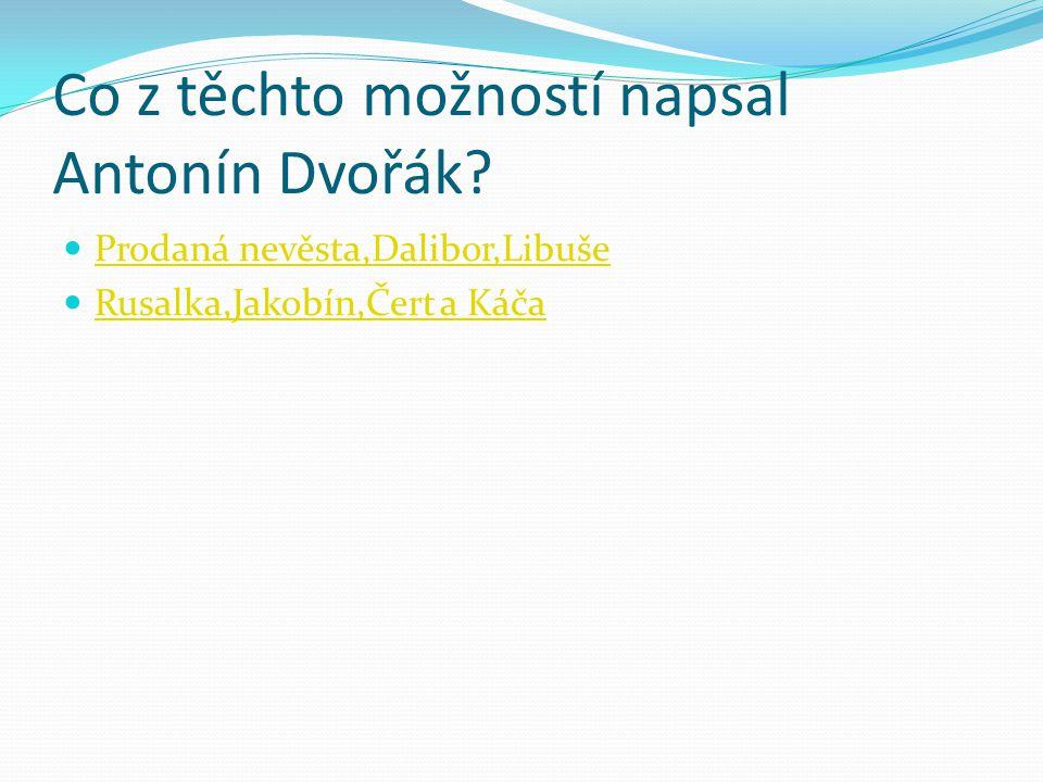 Co z těchto možností napsal Antonín Dvořák