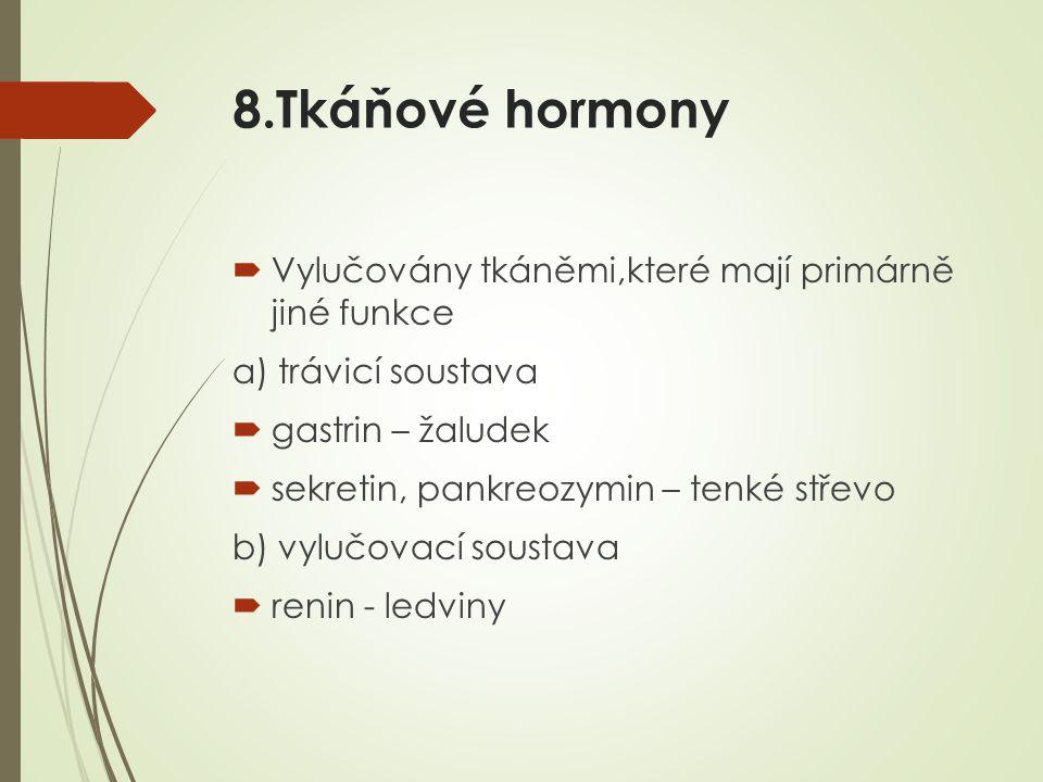 8.Tkáňové hormony Vylučovány tkáněmi,které mají primárně jiné funkce