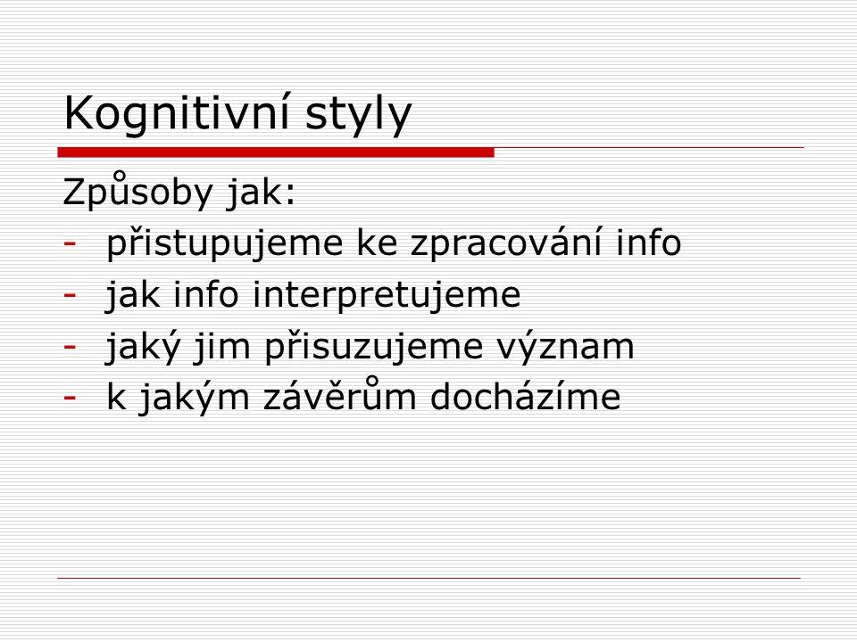 Kognitivní styly Způsoby jak: přistupujeme ke zpracování info