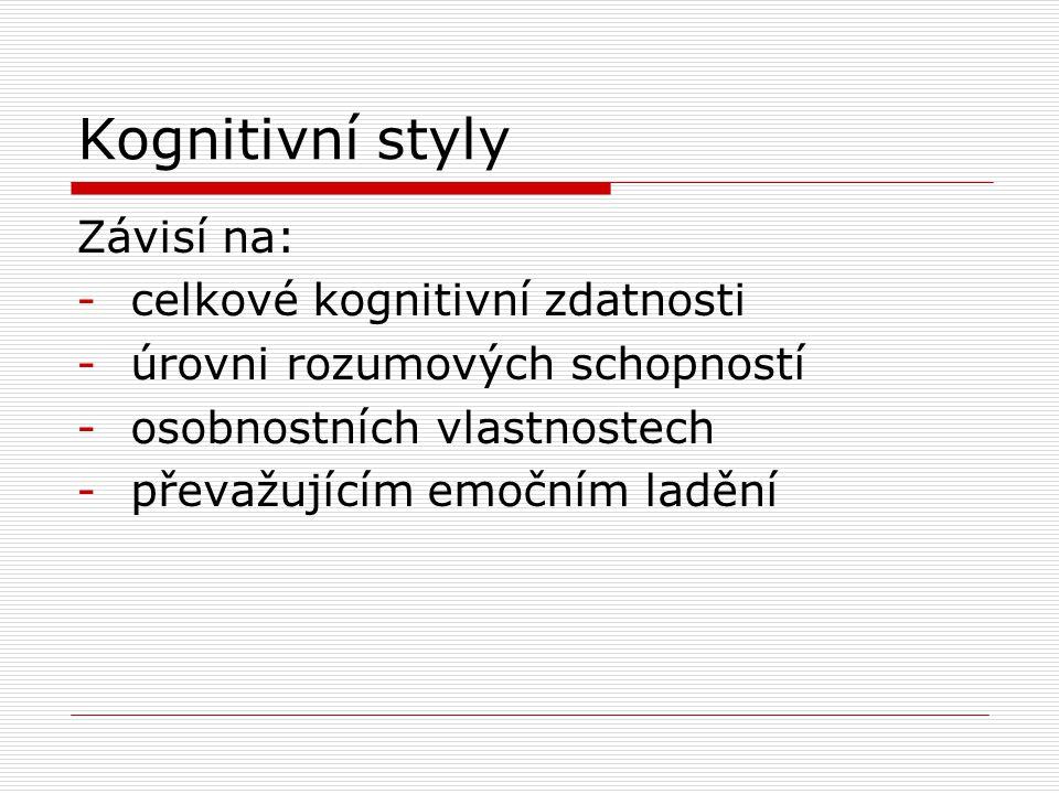 Kognitivní styly Závisí na: celkové kognitivní zdatnosti