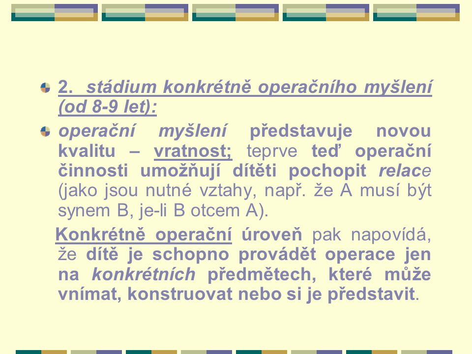 2. stádium konkrétně operačního myšlení (od 8-9 let):