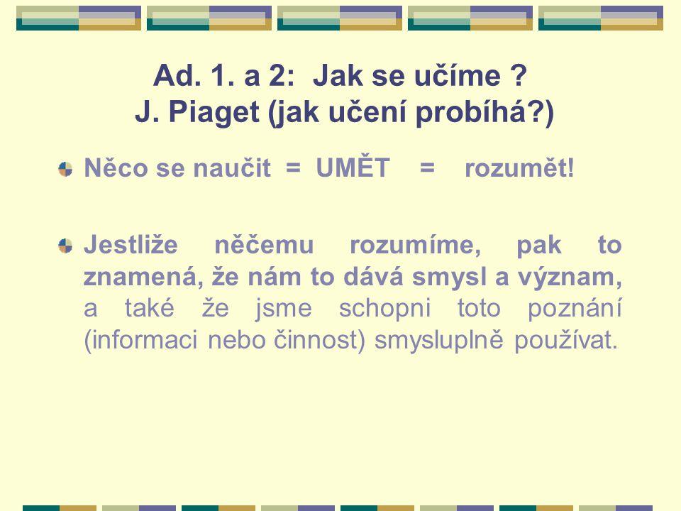 Ad. 1. a 2: Jak se učíme J. Piaget (jak učení probíhá )