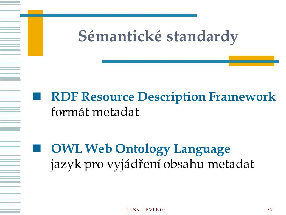 Sémantické standardy RDF Resource Description Framework formát metadat