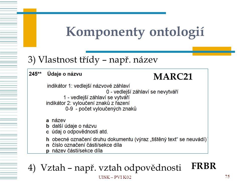 Komponenty ontologií 3) Vlastnost třídy – např. název MARC21