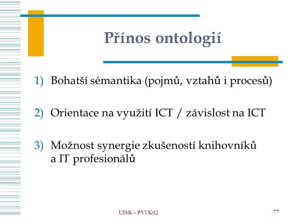 Přínos ontologií Bohatší sémantika (pojmů, vztahů i procesů)