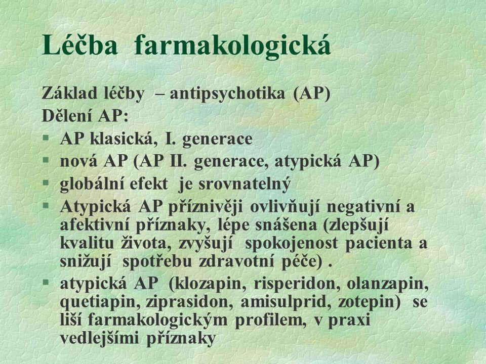 Léčba farmakologická Základ léčby – antipsychotika (AP) Dělení AP: