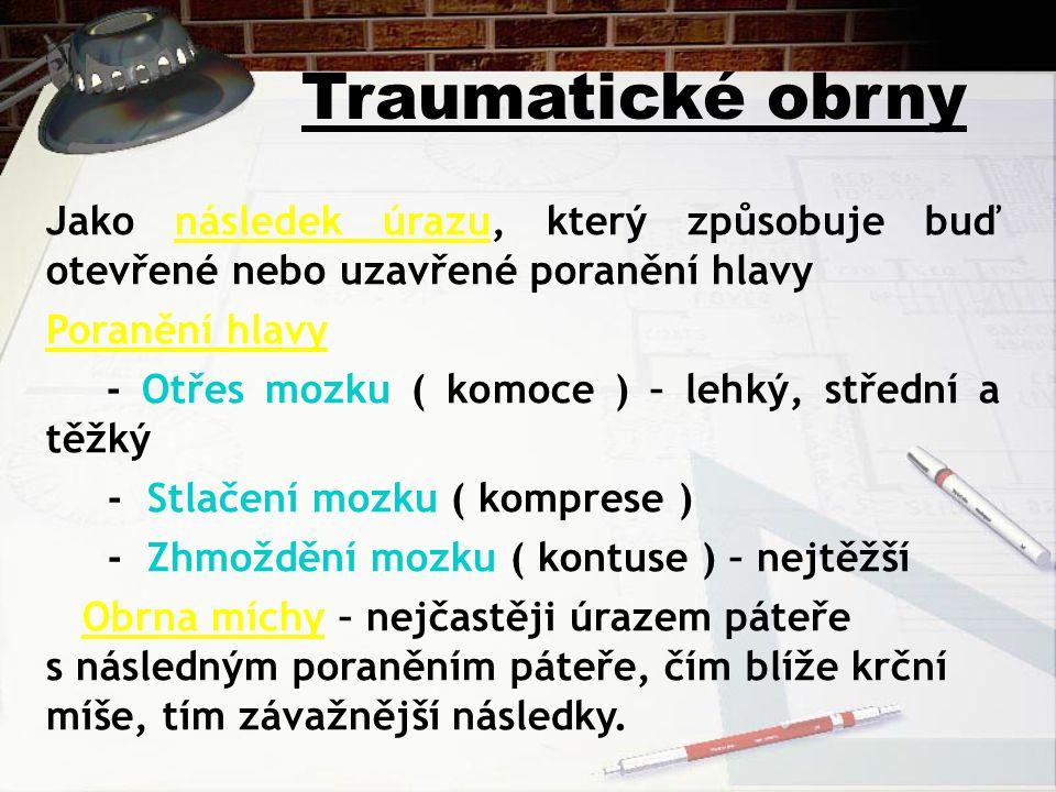Traumatické obrny Jako následek úrazu, který způsobuje buď otevřené nebo uzavřené poranění hlavy. Poranění hlavy.