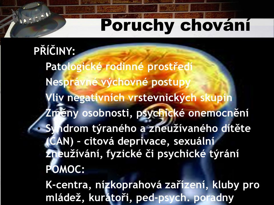 Poruchy chování PŘÍČINY: Patologické rodinné prostředí