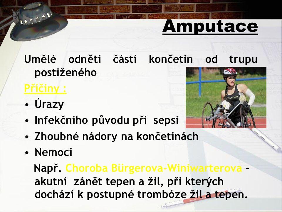 Amputace Umělé odnětí částí končetin od trupu postiženého Příčiny :