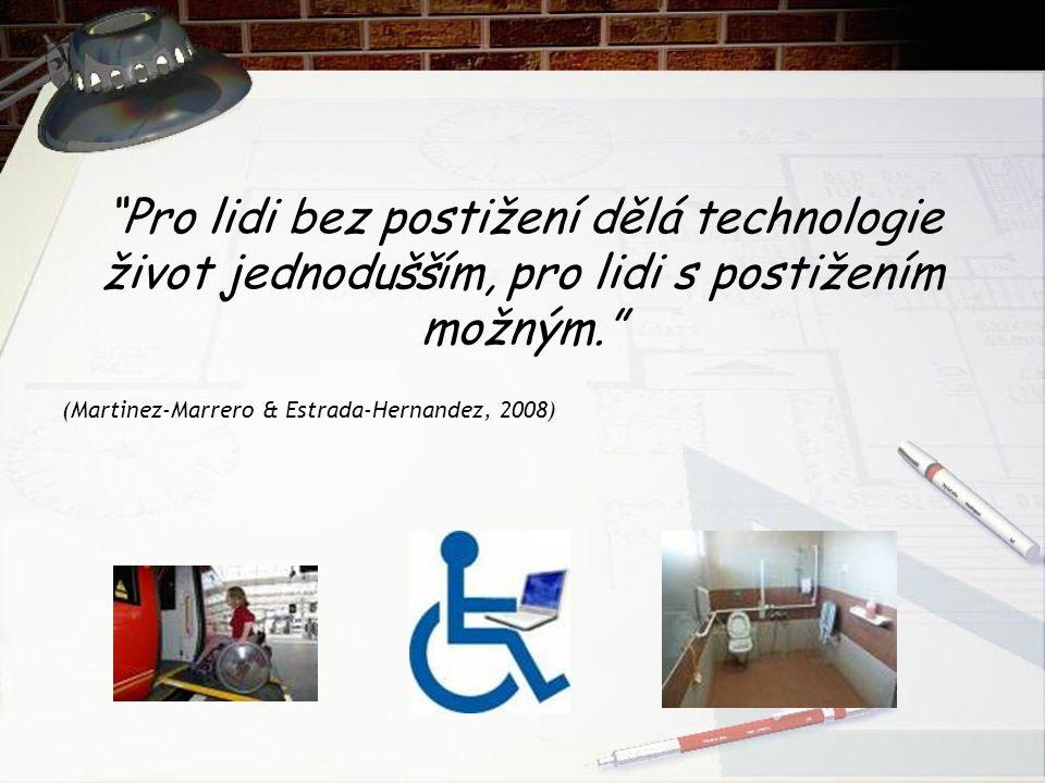 Pro lidi bez postižení dělá technologie život jednodušším, pro lidi s postižením možným.