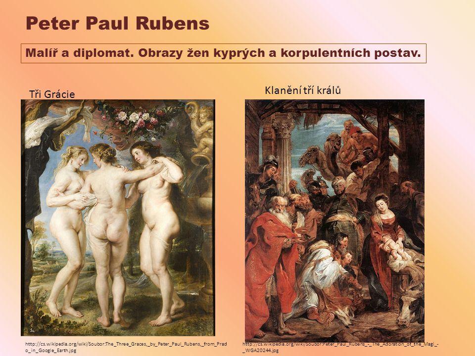 Peter Paul Rubens Malíř a diplomat. Obrazy žen kyprých a korpulentních postav. Klanění tří králů. Tři Grácie.