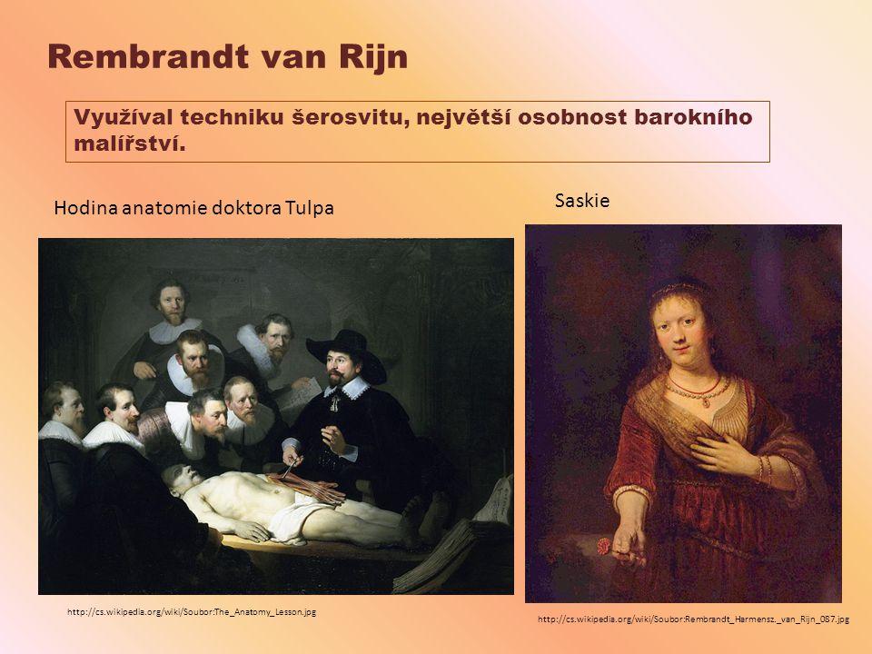 Rembrandt van Rijn Využíval techniku šerosvitu, největší osobnost barokního. malířství. Saskie. Hodina anatomie doktora Tulpa.