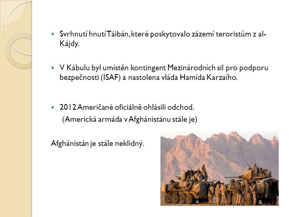 Svrhnutí hnutí Táibán, které poskytovalo zázemí teroristům z al- Kájdy.