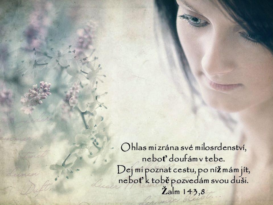 Ohlas mi zrána své milosrdenství, neboť doufám v tebe.