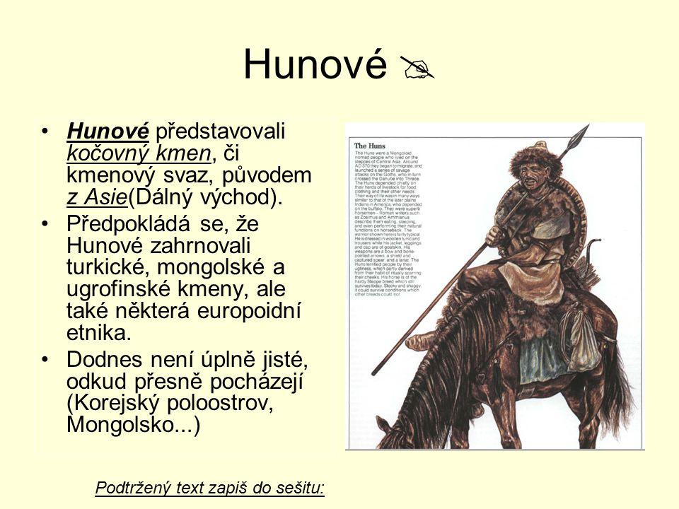Hunové  Hunové představovali kočovný kmen, či kmenový svaz, původem z Asie(Dálný východ).