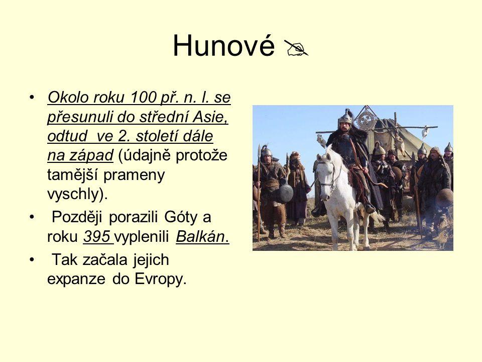 Hunové  Okolo roku 100 př. n. l. se přesunuli do střední Asie, odtud ve 2. století dále na západ (údajně protože tamější prameny vyschly).