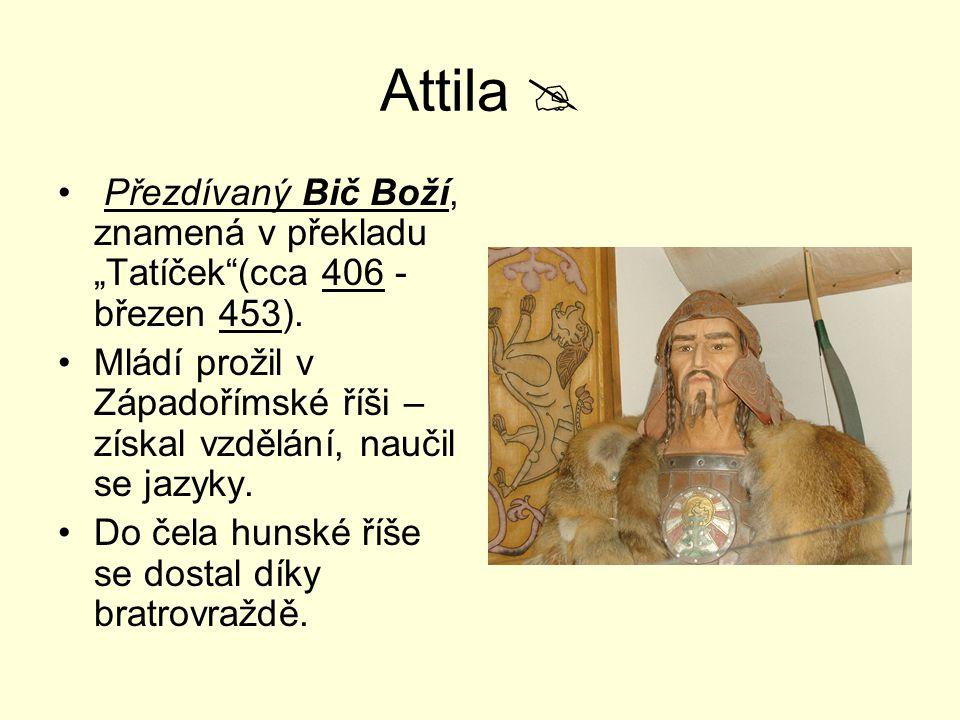 """Attila  Přezdívaný Bič Boží, znamená v překladu """"Tatíček (cca 406 - březen 453)."""