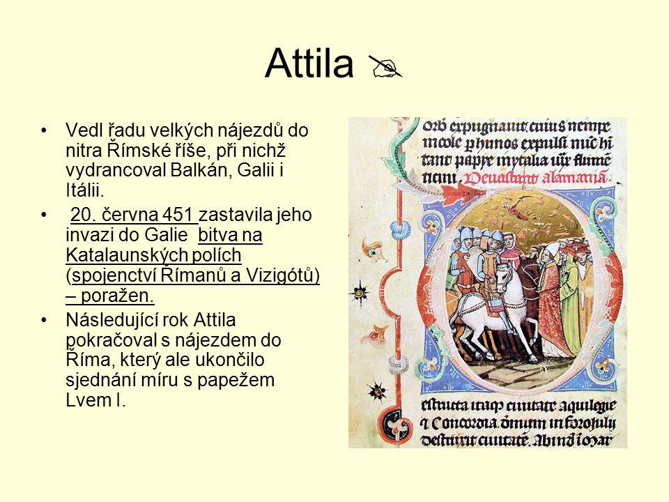 Attila  Vedl řadu velkých nájezdů do nitra Římské říše, při nichž vydrancoval Balkán, Galii i Itálii.