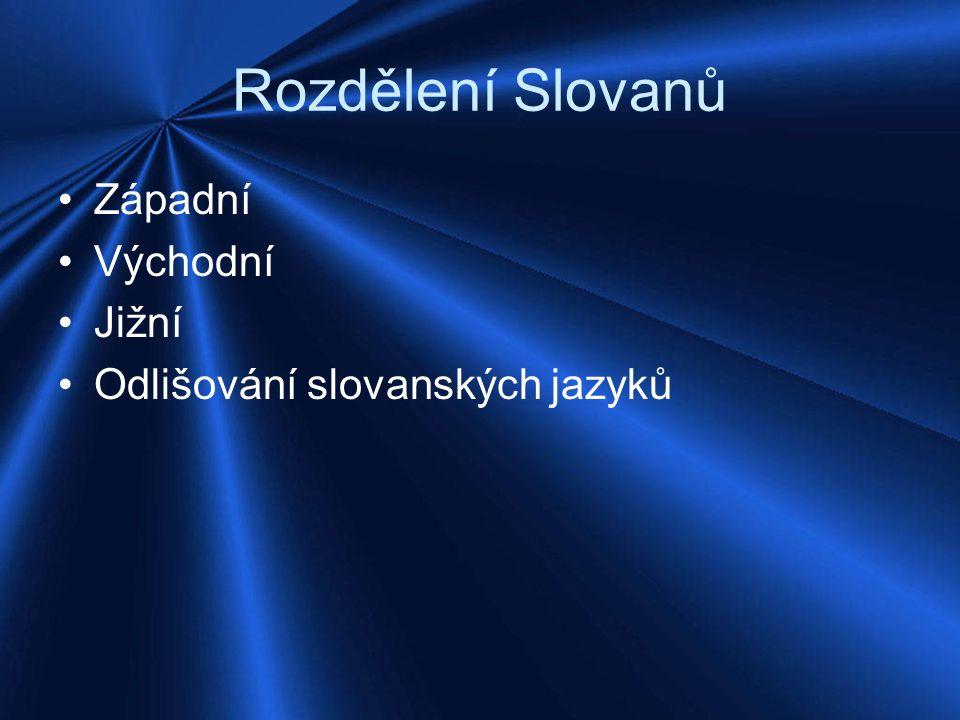 Rozdělení Slovanů Západní Východní Jižní Odlišování slovanských jazyků