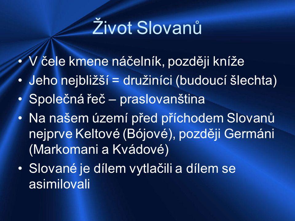 Život Slovanů V čele kmene náčelník, později kníže