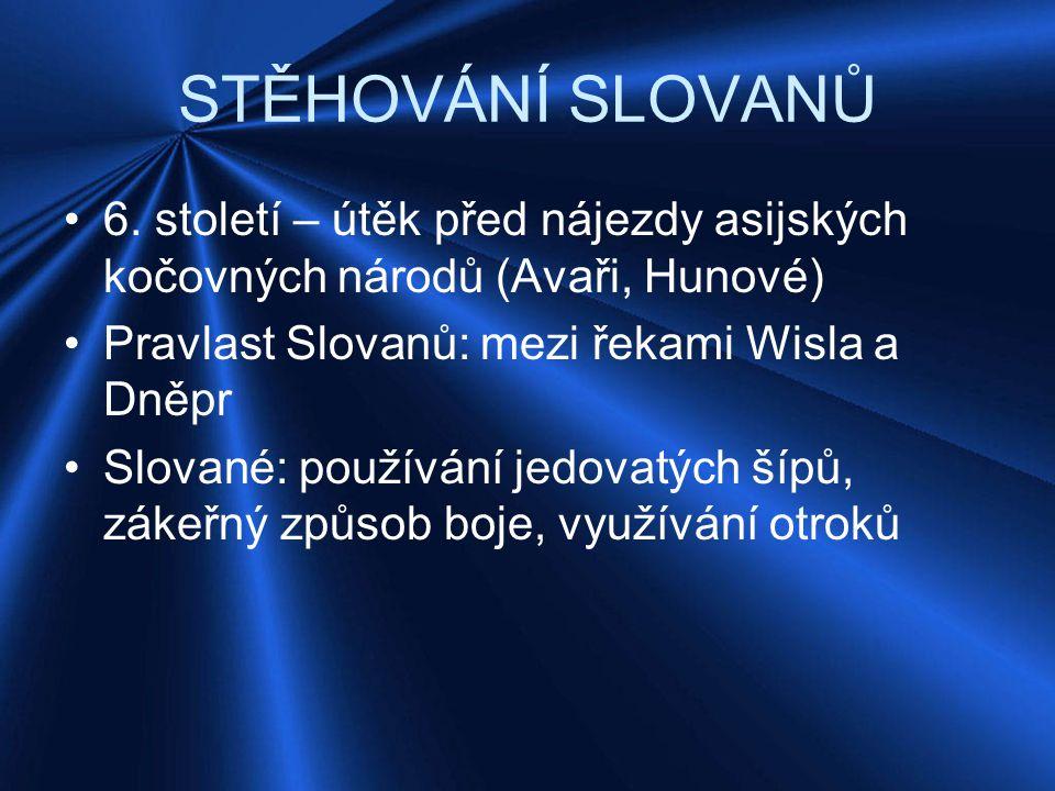 STĚHOVÁNÍ SLOVANŮ 6. století – útěk před nájezdy asijských kočovných národů (Avaři, Hunové) Pravlast Slovanů: mezi řekami Wisla a Dněpr.