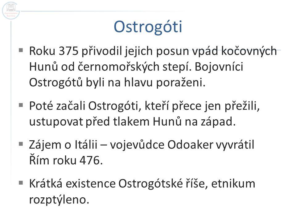 Ostrogóti Roku 375 přivodil jejich posun vpád kočovných Hunů od černomořských stepí. Bojovníci Ostrogótů byli na hlavu poraženi.