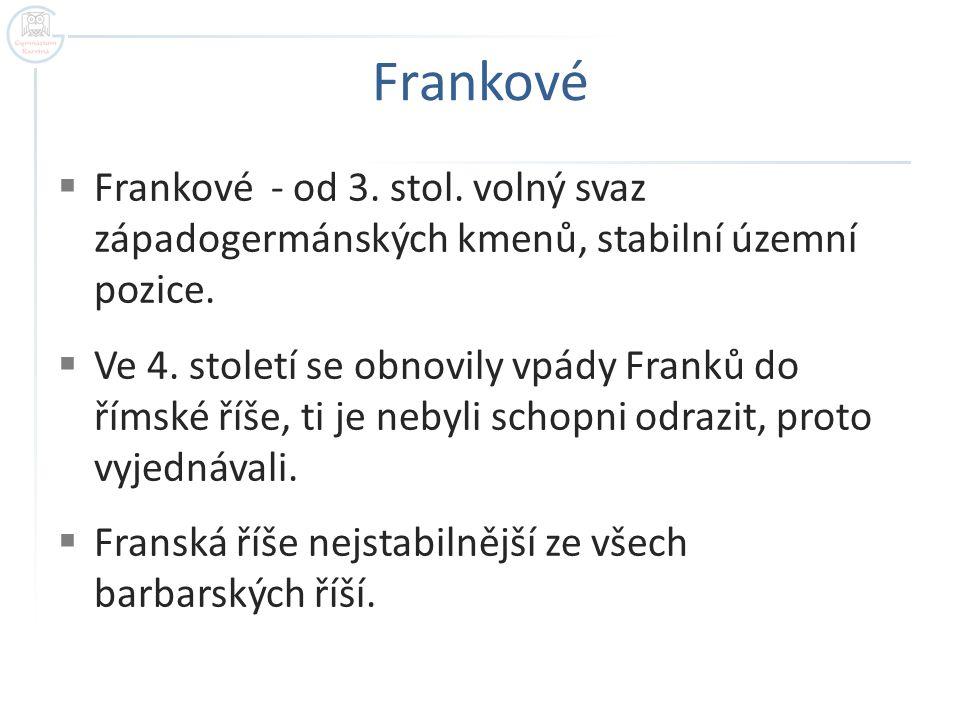 Frankové Frankové - od 3. stol. volný svaz západogermánských kmenů, stabilní územní pozice.