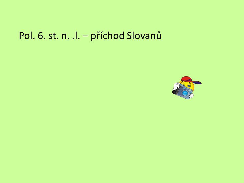 Pol. 6. st. n. .l. – příchod Slovanů