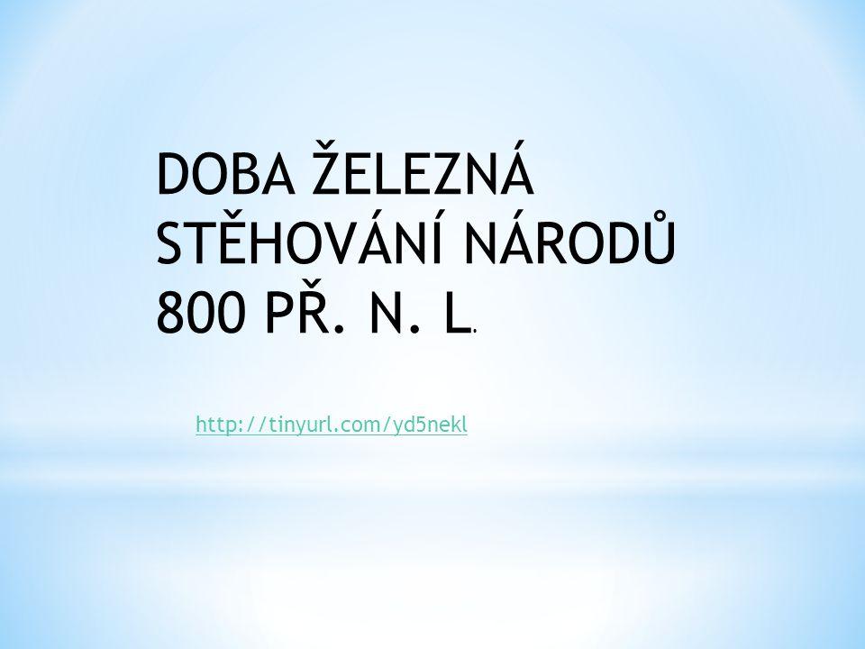 DOBA ŽELEZNÁ STĚHOVÁNÍ NÁRODŮ 800 PŘ. N. L. http://tinyurl.com/yd5nekl