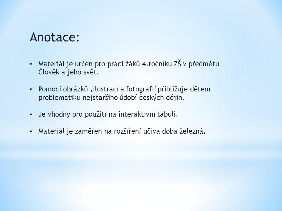 Anotace: Materiál je určen pro práci žáků 4.ročníku ZŠ v předmětu Člověk a jeho svět.