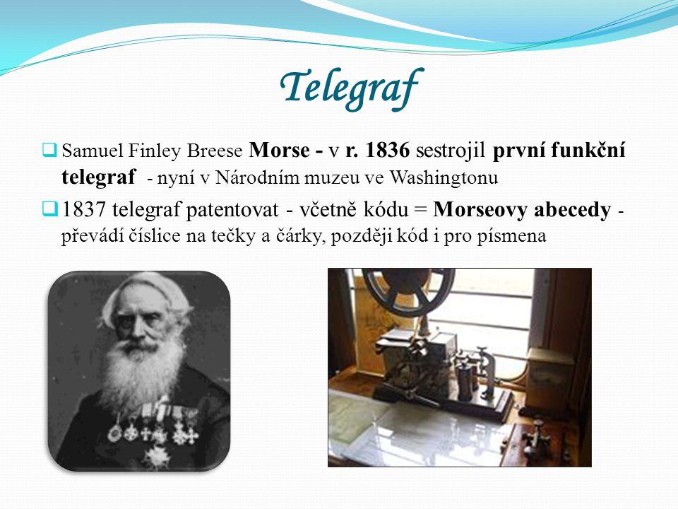 Telegraf Samuel Finley Breese Morse - v r. 1836 sestrojil první funkční telegraf - nyní v Národním muzeu ve Washingtonu.
