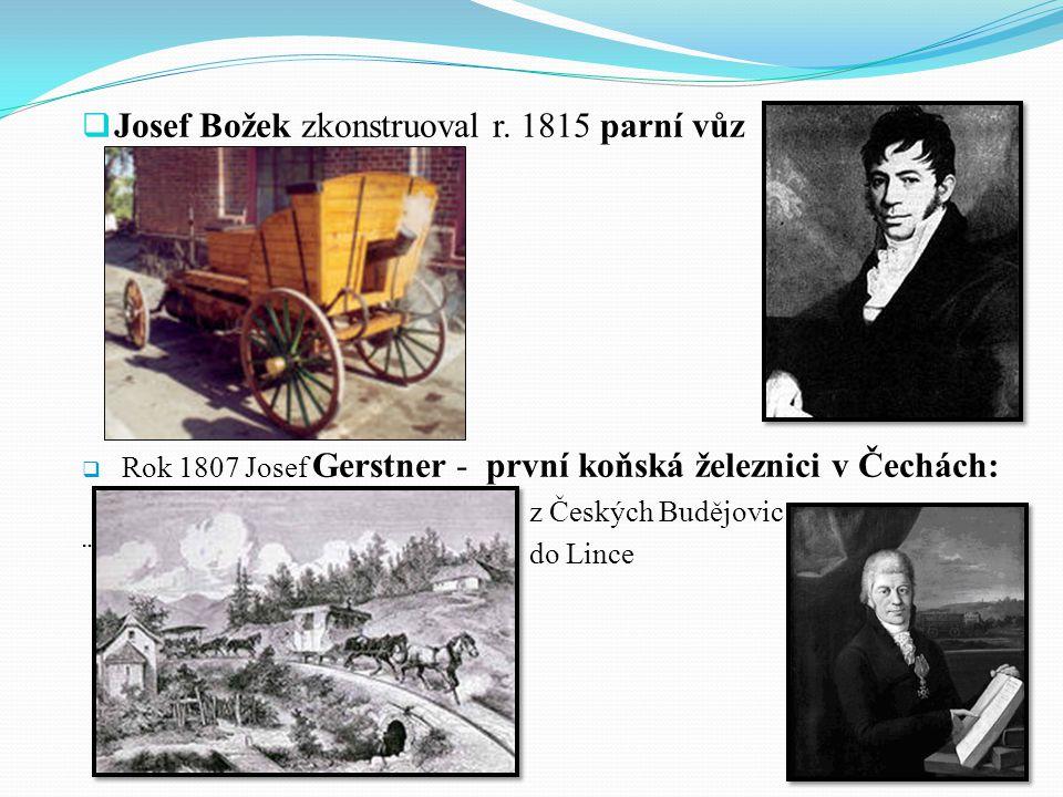 Josef Božek zkonstruoval r. 1815 parní vůz