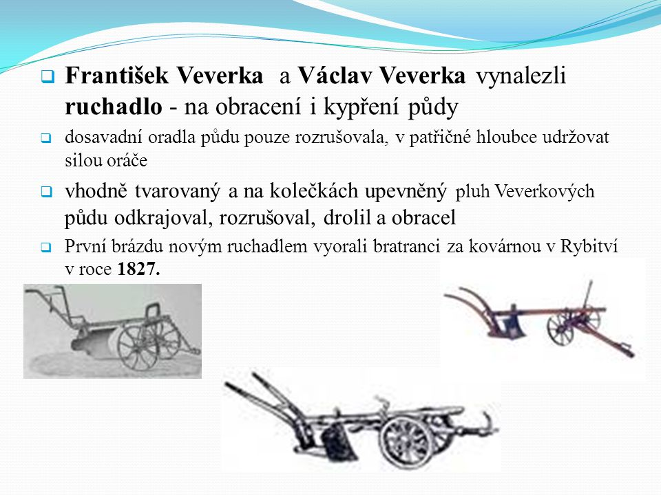 František Veverka a Václav Veverka vynalezli ruchadlo - na obracení i kypření půdy