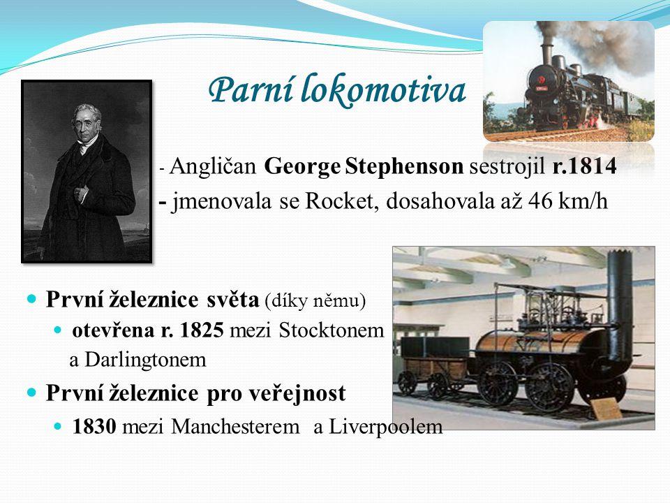 Parní lokomotiva - jmenovala se Rocket, dosahovala až 46 km/h