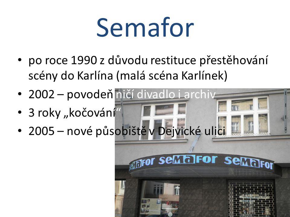 Semafor po roce 1990 z důvodu restituce přestěhování scény do Karlína (malá scéna Karlínek) 2002 – povodeň ničí divadlo i archiv.